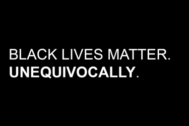 Black Lives Matter. Unequivocally.